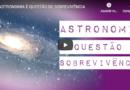 Astronomia é questão de sobrevivência
